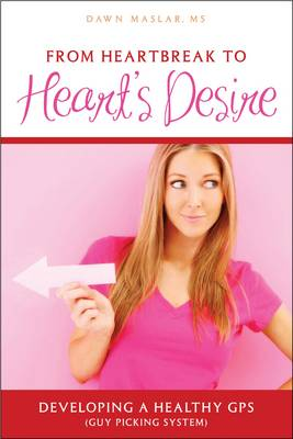 From Heartbreak to Heart's Desire: Developing a Healthy GPS (Guy Picking System) (Paperback)