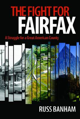 The Fight for Fairfax: A Struggle for a Great American County (Hardback)