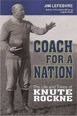 Coach for a Nation: The Life & Times of Knute Rockne (Hardback)