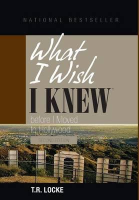 What I Wish I Knew Before I Moved to Hollywood (2nd Ed) (Hardback)