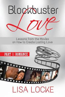 Blockbuster Love - Part 1: Romance: Lessons from the Movies on How to Create Lasting Love - Blockbuster Love 1 (Paperback)