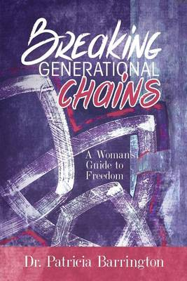 Breaking Generational Chains: A Woman's Guide to Freedom (Paperback)