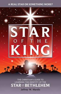 Star of the King: Revelations of the Supernatural Behind the Star of Bethlehem (Paperback)