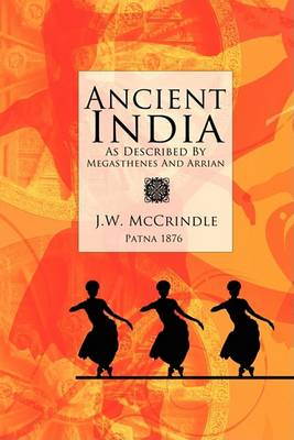 Ancient India as Described by Megasthenes and Arrian (Paperback)