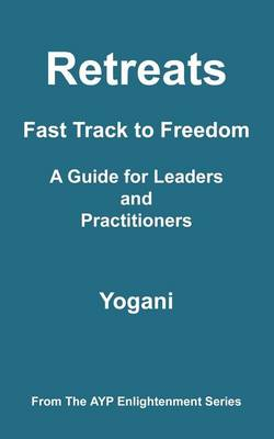 Retreats - Fast Track to Freedom - A Guide for Leaders and Practitioners (Paperback)