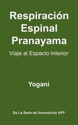 Respiracion Espinal Pranayama - Viaje Al Espacio Interior (Paperback)