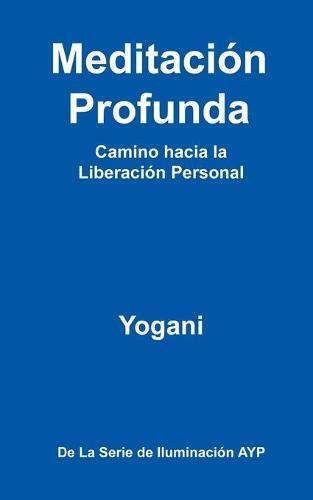 Meditacion Profunda - Camino Hacia La Liberacion Personal (Paperback)