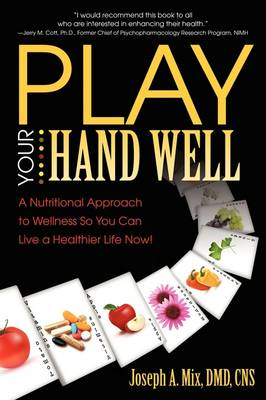 Play Your Hand Well: A Nutritional Approach to Wellness So You Can Live a Healthier Life Now! (Paperback)
