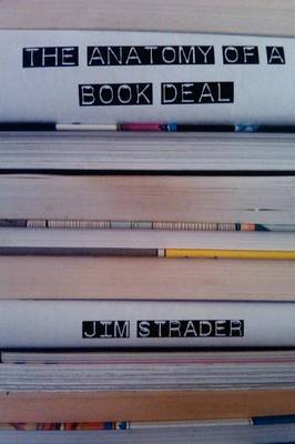 Anatomy of a Book Deal: Negotiating a Book Contract (Includes Book Deal Template) (Paperback)