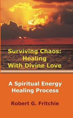 Surviving Chaos: Healing with Divine Love (Paperback)