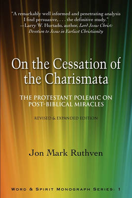 On the Cessation of the Charismata: The Protestant Polemic on Post-biblical Miracles--Revised & Expanded Edition (Paperback)