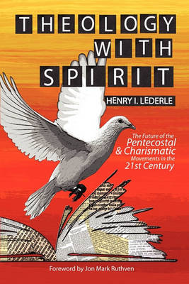Theology with Spirit: The Future of the Pentecostal & Charismatic Movements in the Twenty-first Century (Paperback)