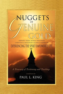 Nuggets of Genuine Gold: Experiencing the Spirit-Empowered Life -- A Treasury of Testimony and Teaching (Paperback)