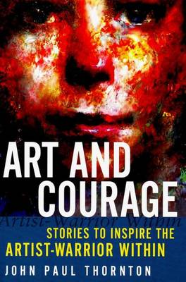 Art and Courage: Stories to Inspire the Artist-Warrior within (Paperback)