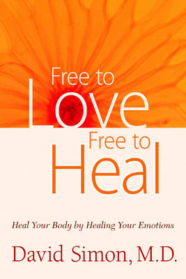 Freeto Love, Free to Heal: Heal Your Body by Healing Your Emotions (Paperback)