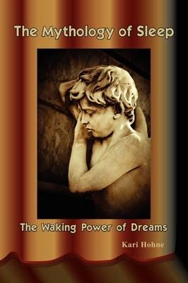 The Mythology of Sleep: The Waking Power of Dreams (Paperback)