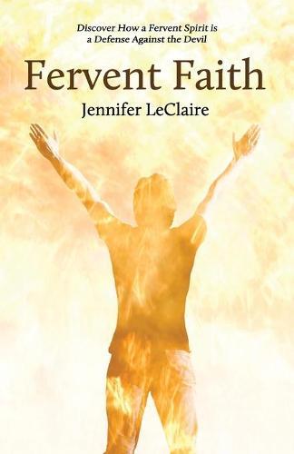 Fervent Faith: Discover How a Fervent Spirit is a Defense Against the Devil (Paperback)