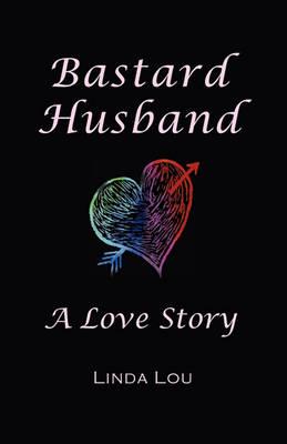 Bastard Husband: A Love Story (Paperback)