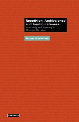 Repetition, Ambivalence and Inarticulateness: Mourning and Memory in Western Heroism (Paperback)
