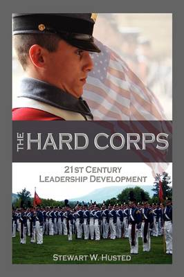 The Hard Corps, 21st Century Leadership Development (Paperback)