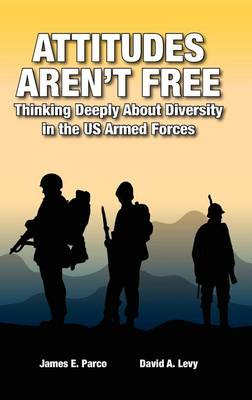 Attitudes Aren't Free: Thinking Deeply About Diversity in the US Armed Forces (Hardback)