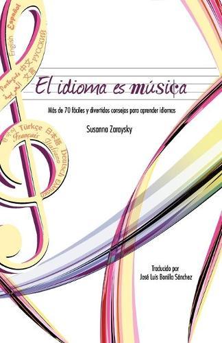 El Idioma Es Musica: Mas de 70 Faciles y Divertidos Consejos Para Aprender Idiomas (Paperback)