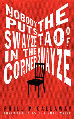 Nobody Puts Swayze in the Corner: the Tao of Swayze (Paperback)