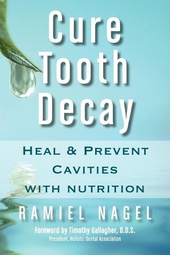 Cure Tooth Decay: Heal and Prevent Cavities with Nutrition (First Edition) (Paperback)