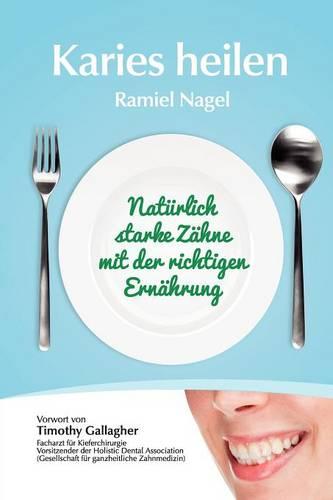 Karies Heilen: Naturlich Starke Zahne Mit Der Richtigen Ernahrung (Paperback)