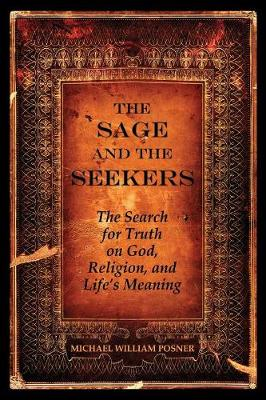 The Sage and the Seekers: The Search for Truth on God, Religion, and Life's Meaning (Paperback)