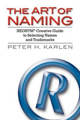 The Art of Naming: NEONYM Creative Guide to Selecting Names and Trademarks (Paperback)