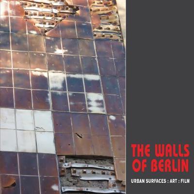 The Walls of Berlin: Urban Surfaces, Art, Film (Paperback)