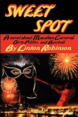 Sweet Spot: A Novel About Mazatlan Carnival, Dirty Politics, and Baseball (Paperback)