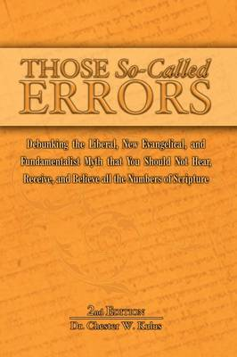 Those So-Called Errors: Debunking the Liberal, New Evangelical, and Fundamentalist Myth That You Should Not Hear, Receive, and Believe All the Numbers of Scripture (Paperback)