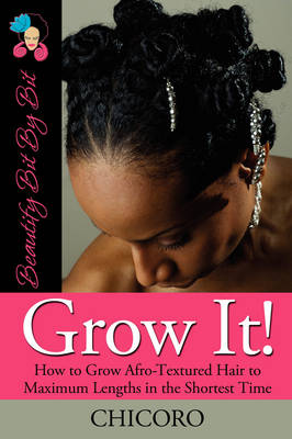 Grow It: How To Grow Afro-Textured Hair To Maximum Lengths In The Shortest Time (Paperback)