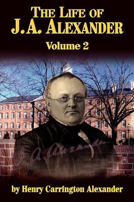 The Life of J A Alexander - Vol. 2 (Paperback)