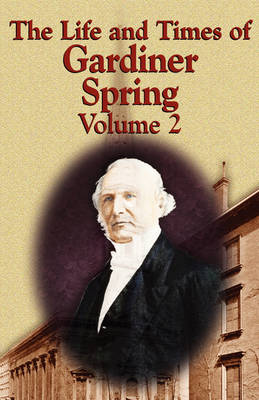 The Life and Times of Gardiner Spring - Vol.2 (Paperback)