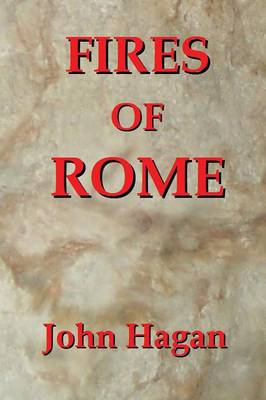 Fires of Rome: Jesus and the Early Christians in the Roman Empire (Paperback)
