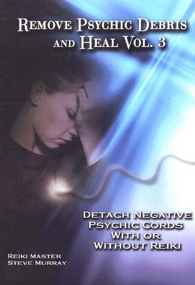 Remove Psychic Debris and Heal: Detach Negative Psychic Cords with or without Reiki v. 3 (DVD)