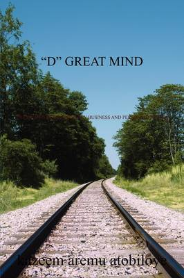 D Great Mind: The Path to Extra Ordinary Business and Personal Success (Paperback)