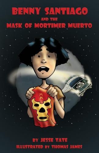 Benny Santiago and the Mask of Mortimer Muerto (Paperback)