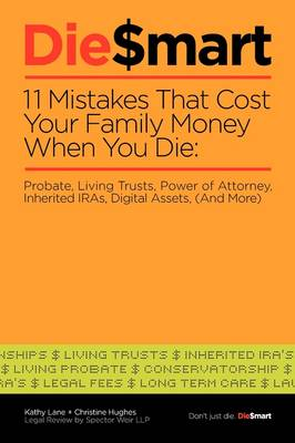 Die Smart: 11 Mistakes That Cost Your Family Money When You Die: Probate,Power of Attorney,Living Trusts (And More) (Paperback)