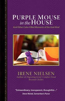 Purple Mouse in the House: And Other Color-Filled Moments of the God-Kind (Paperback)