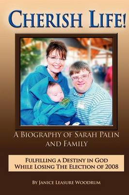 CHERISH LIFE, A Biography of Sarah Palin, Fulfilling a Destiny in God While Losing the Election of 2008 (Paperback)