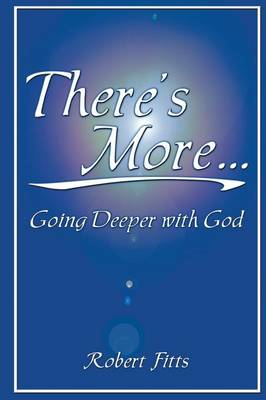 There's More, Going Deeper with God (Paperback)