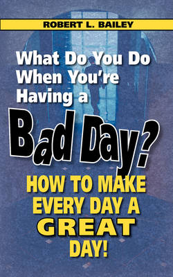 What Do You Do When You're Having a Bad Day? How to Make Every Day a Great Day! (Paperback)