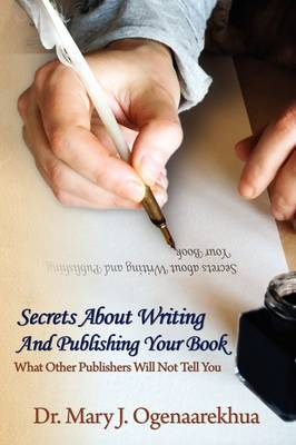 Secrets About Writing And Publishing Your Book: What Other Publishers Will Not Tell You (Paperback)