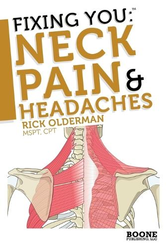 Fixing You: Neck Pain and Headaches: Self-treatment for Healing Neck Pain and Headaches Due to Bulging Disks, Degenerative Disks, and Other Diagnoses (Paperback)