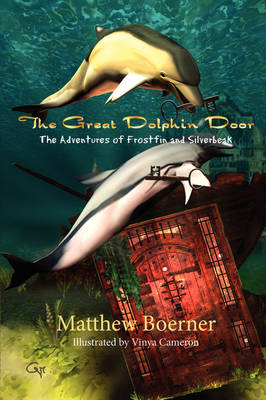 The Great Dolphin Door, the Adventures of Frostfin and Silverbeak (Paperback)