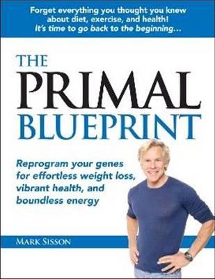 Primal Blueprint: Reprogram Your Genes for Effortless Weight Loss, Vibrant Health & Boundless Energy (Hardback)